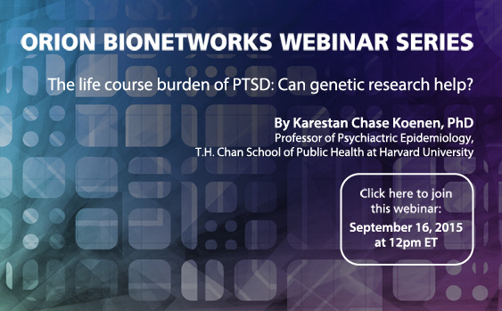 Orion Bionetworks Webinar Series - The life course burden of PTSD: Can genetic research help?