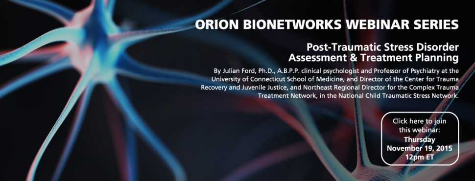 Orion Bionetworks Webinar Series - Post-Traumatic Stress Disorder Assessment & Treatment Planning - November 2015