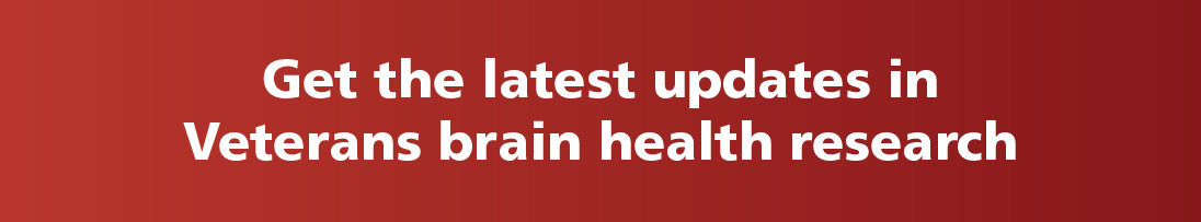 Get the latest updates in Veterans brain health
