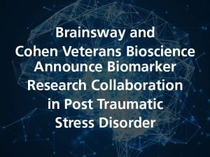 Brainsway and Cohen Veterans Bioscience Announce Biomarker Research Collaboration in Post Traumatic Stress Disorder