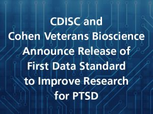 CDISC and Cohen Veterans Bioscience Announce Release of First Data Standard to Improve Research for Post Traumatic Stress Disorder