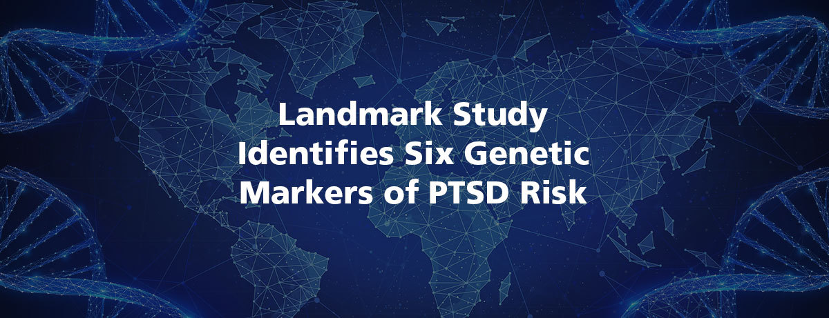 Landmark Study Identifies Six Genetic Markers of PTSD Risk